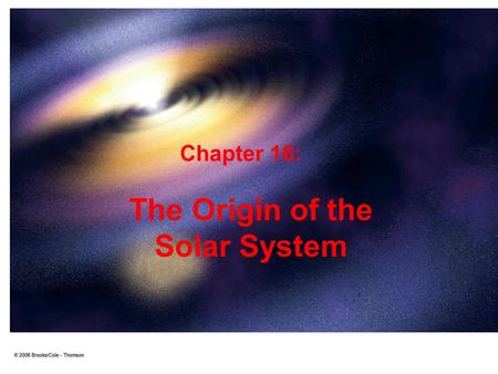 The Origin of the Solar System Chapter 16:. The Great Chain of Origins: Early Hypotheses 1) Catastrophic hypotheses Example: passing star hypothesis: