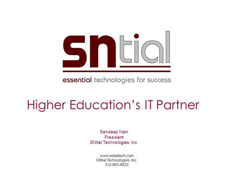 Www.sntialtech.com SNtial Technologies, Inc. 312-863-8633 Higher Education's IT Partner Sandeep Nain President SNtial Technologies, Inc.