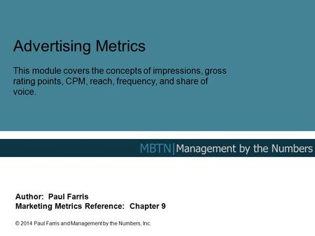Advertising Metrics This module covers the concepts of impressions, gross rating points, CPM, reach, frequency, and share of voice. Author: Paul Farris.