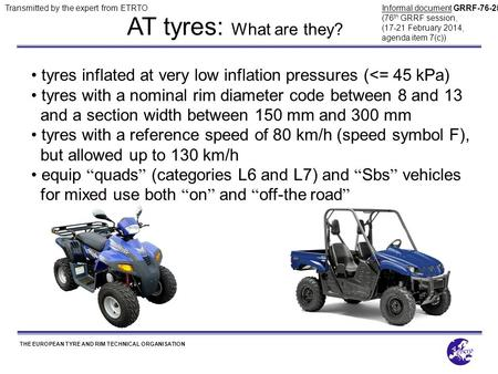 THE EUROPEAN TYRE AND RIM TECHNICAL ORGANISATION AT tyres: What are they? tyres inflated at very low inflation pressures (<= 45 kPa) tyres with a nominal.