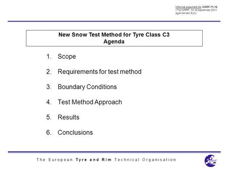 T h e E u r o p e a n T y r e a n d R i m T e c h n i c a l O r g a n i s a t i o n New Snow Test Method for Tyre Class C3 1.Scope 2.Requirements for test.