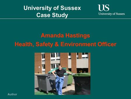 Author University of Sussex Case Study Amanda Hastings Health, Safety & Environment Officer.