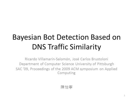 Bayesian Bot Detection Based on DNS Traffic Similarity Ricardo Villamarín-Salomón, José Carlos Brustoloni Department of Computer Science University of.