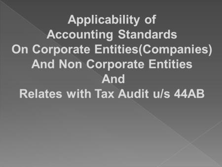 Applicability of Accounting Standards On Corporate Entities(Companies) And Non Corporate Entities And Relates with Tax Audit u/s 44AB.