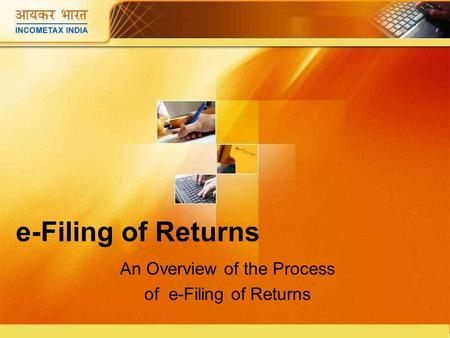 E-Filing of Returns An Overview of the Process of e-Filing of Returns.