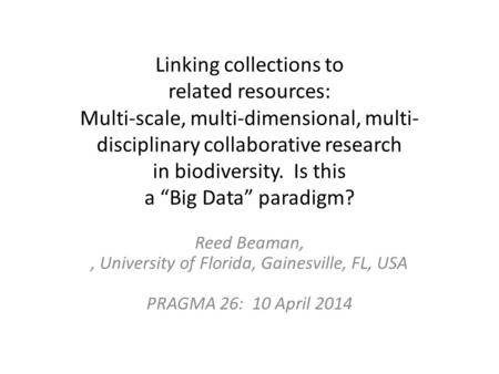 "Linking collections to related resources: Multi-scale, multi-dimensional, multi-disciplinary collaborative research in biodiversity. Is this a ""Big."