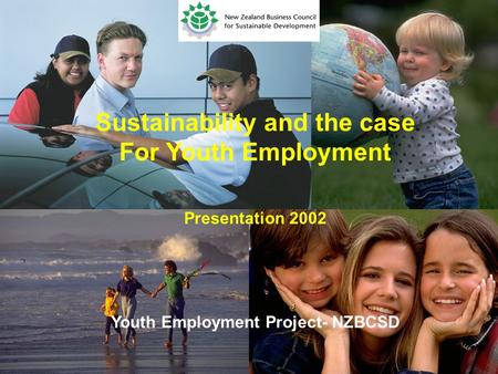 Sustainability and the case For Youth Employment Presentation 2002 Youth Employment Project- NZBCSD.