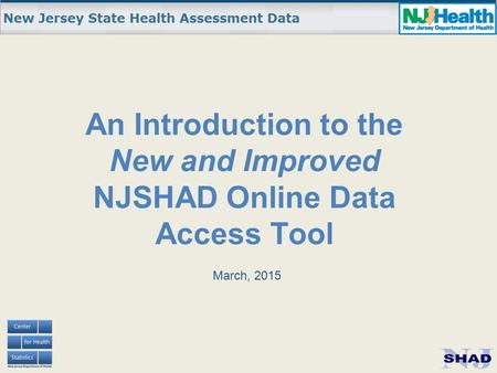 An Introduction to the New and Improved NJSHAD Online Data Access Tool March, 2015.
