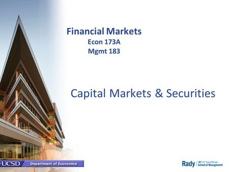 Financial Markets Econ 173A Mgmt 183 Capital Markets & Securities.