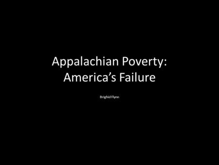 Appalachian Poverty: America's Failure Brighid Flynn.