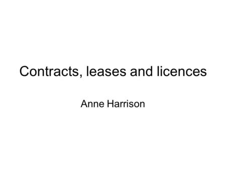 Contracts, leases and licences Anne Harrison. Five topics Clarify definitions of leases Ownership when asset is shared under lease Look at valuation of.