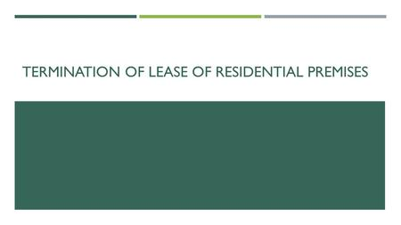 TERMINATION OF LEASE OF RESIDENTIAL PREMISES.  Terms  Sources of legal regulation  Succession of the rights resulting from the lease of the premises.