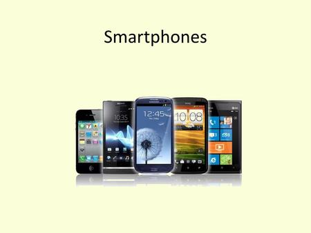 Smartphones. Lesson Objectives To understand and demonstrate an understanding of Smartphones.