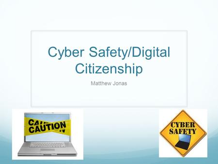 Cyber Safety/Digital Citizenship Matthew Jonas. My Beliefs I am a strong believer in raising awareness in stopping bullying in schools. It is also important.