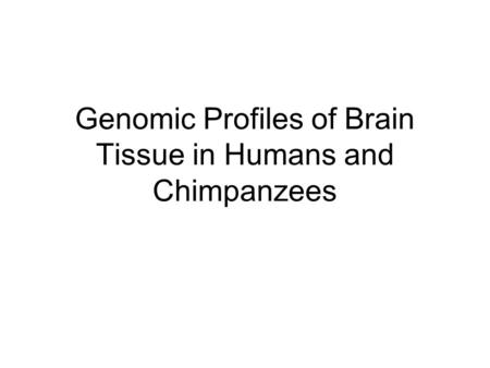Genomic Profiles of Brain Tissue in Humans and Chimpanzees.