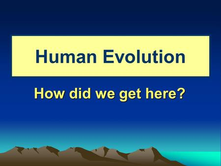 "Human Evolution How did we get here?. Controversy 1871 Darwin published a second book ""The Descent of Man"" Argued humans are related to African Apes (gorilla."