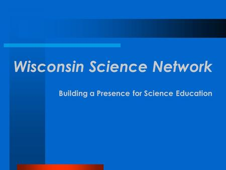Wisconsin Science Network Building a Presence for Science Education.