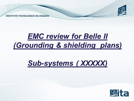 EMC review for Belle II (Grounding & shielding plans) Sub-systems ( XXXXX)