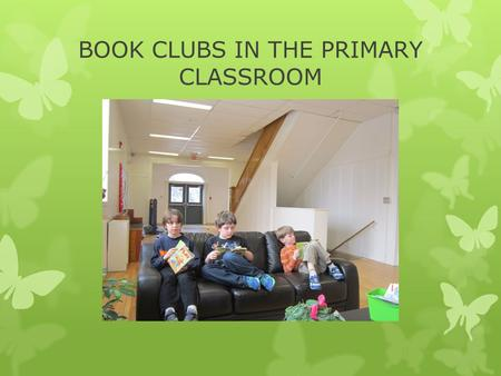 BOOK CLUBS IN THE PRIMARY CLASSROOM. How does reading and talking with others help me as reader?
