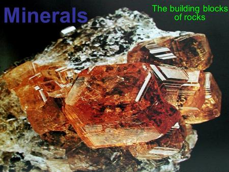 Minerals The building blocks of rocks. Atoms, Elements, & Minerals Atom –Smallest component of an element f.