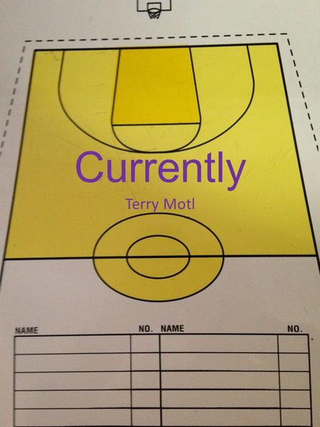 Currently Terry Motl. CURREN TLY Watching Reading Listening Making Feeling Planning Loving Extras Basketball & Football film. Success is a Choice by Rick.