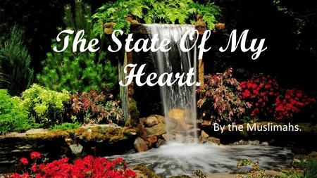 The State Of My Heart. By the Muslimahs.. 'A thousand mile journey begins with a single step' -Lao Tzu.