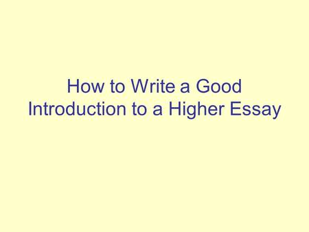 How to Write a Good Introduction to a Higher Essay.