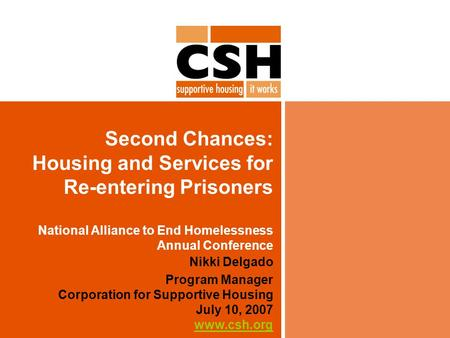 Second Chances: Housing and Services for Re-entering Prisoners National Alliance to End Homelessness Annual Conference Nikki Delgado Program Manager Corporation.