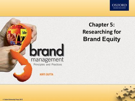 Chapter 5: Researching for Brand Equity. Contents Rationale for tracking a brand Qualitative techniques to track a brand Quantitative techniques to track.