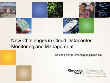 New Challenges in Cloud Datacenter Monitoring and Management Shicong Meng