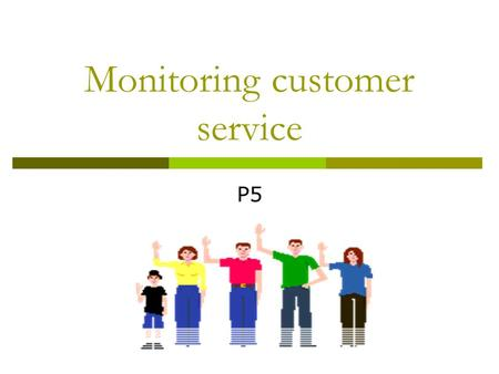 Monitoring customer service P5. Today you will….  Look at different methods of monitoring customer service  Add to your work how Chester Zoo monitor.