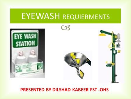  EYEWASH REQUIERMENTS PRESENTED BY DILSHAD KABEER FST -OHS.