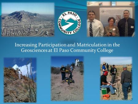Increasing Participation and Matriculation in the Geosciences at El Paso Community College.