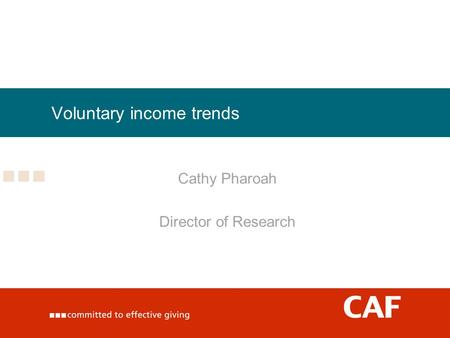 Voluntary income trends Cathy Pharoah Director of Research.