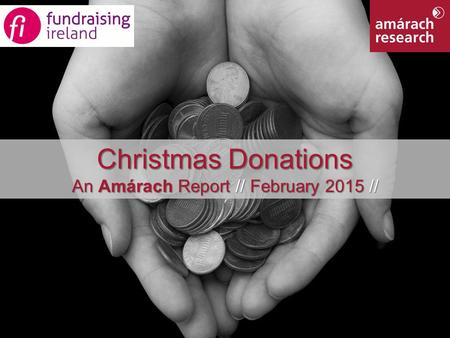 1 Member Findings Christmas Donations An Amárach Report // February 2015 //