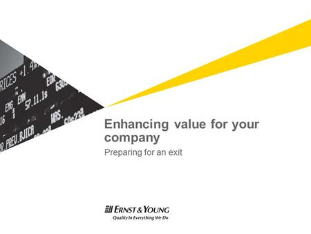 Enhancing value for your company Preparing for an exit.
