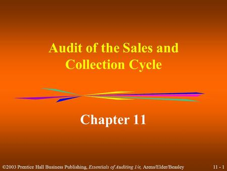 11 - 1 ©2003 Prentice Hall Business Publishing, Essentials of Auditing 1/e, Arens/Elder/Beasley Audit of the Sales and Collection Cycle Chapter 11.