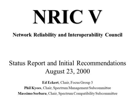 Status Report and Initial Recommendations August 23, 2000 Ed Eckert, Chair, Focus Group 3 Phil Kyees, Chair, Spectrum Management Subcommittee Massimo.