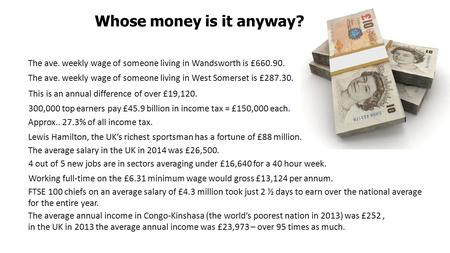 Whose money is it anyway? The ave. weekly wage of someone living in Wandsworth is £660.90. The ave. weekly wage of someone living in West Somerset is £287.30.