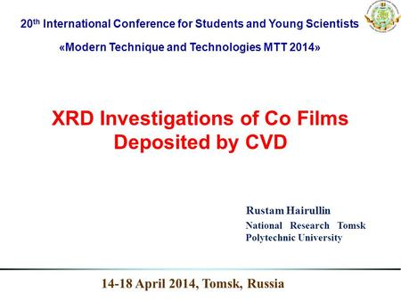 XRD Investigations of Co Films Deposited by CVD 20 th International Conference for Students and Young Scientists «Modern Technique and Technologies MTT.