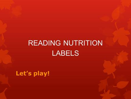 READING NUTRITION LABELS Let's play!. - + 1) How many servings are there per container ? There are 6 servings per container. 2) How many grams of total.