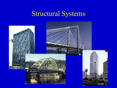 Structural Systems SWMB. Truss Structures Structural Engineering I (CEE 379) University of Washington. M.O. Eberhard.