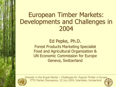 Diversity in the Single Market – Challenges for Tropical Timber in Europe ITTO Market Discussions, 22 July 2004, Interlaken, Switzerland Photo: APA European.