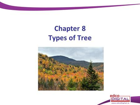 Chapter 8 Types of Tree.