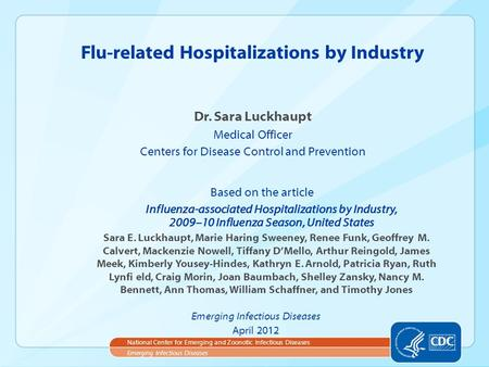 Dr. Sara Luckhaupt Medical Officer Centers for Disease Control and Prevention Flu-related Hospitalizations by Industry Emerging Infectious Diseases National.