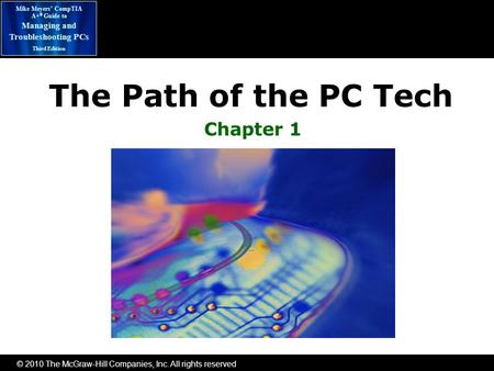 © 2010 The McGraw-Hill Companies, Inc. All rights reserved Mike Meyers' CompTIA A+ ® Guide to Managing and Troubleshooting PCs Third Edition The Path of.