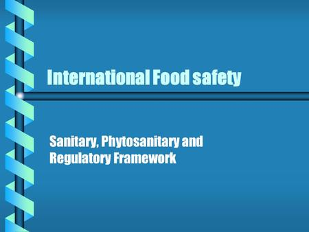 International Food safety Sanitary, Phytosanitary and Regulatory Framework.