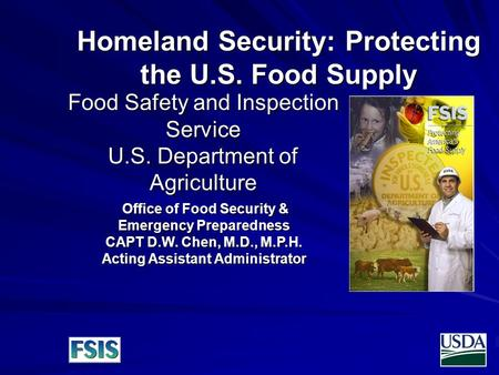 Food Safety and Inspection Service U.S. Department of Agriculture Homeland Security: Protecting the U.S. Food Supply Office of Food Security & Emergency.