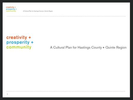 1 1. 2 2 First regional cultural plan in Ontario More than 340 people consulted Incorporated findings from North Hastings Cultural Plan Report Funding.