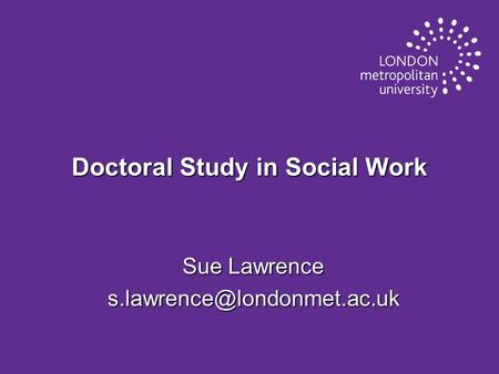 Doctoral Study in Social Work Sue Lawrence